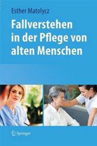 Fallverstehen in Der Pflege Von Alten Menschen