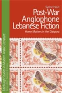 Post-War Anglophone Lebanese Fiction: Home Matters in the Diaspora