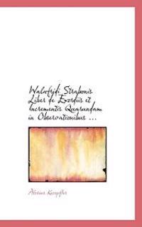 Walafridi Strabonis Liber De Exordiis Et Incrementis Quarundam in Observationibus Ecclesiasticis Rerum