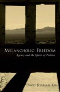 Melancholic Freedom: Agency and the Spirit of Politics