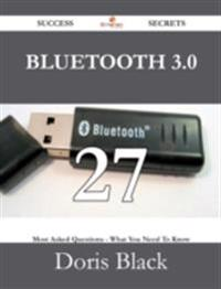 Bluetooth 3.0 27 Success Secrets - 27 Most Asked Questions On Bluetooth 3.0 - What You Need To Know