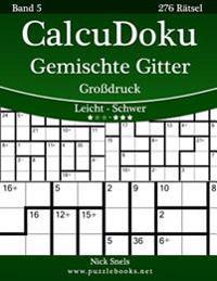 Calcudoku Gemischte Gitter Grodruck - Leicht Bis Schwer - Band 5 - 276 Ratsel