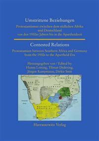 Umstrittene Beziehungen / Contested Relations: Protestantismus Zwischen Dem Sudlichen Afrika Und Deutschland Von Den 1930er Jahren Bis in Die Aparthei
