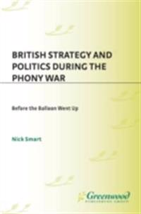 British Strategy and Politics during the Phony War: Before the Balloon Went Up