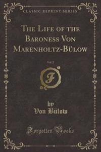 The Life of the Baroness Von Marenholtz-Bulow, Vol. 2 (Classic Reprint)