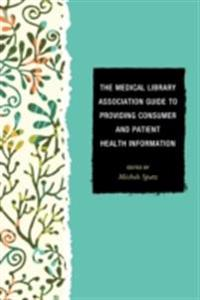 Medical Library Association Guide to Providing Consumer and Patient Health Information