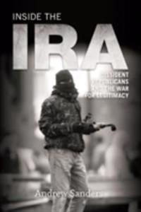 Inside the IRA: Dissident Republicans and the War for Legitimacy