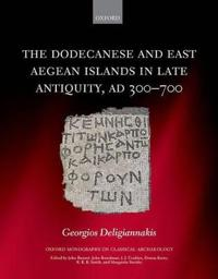 The Dodecanese and East Aegean Islands in Late Antiquity, Ad 300-700