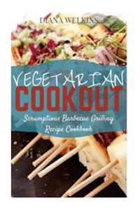 Vegetarian Cookout: Scrumptious Barbecue Grilling Recipe Cookbook
