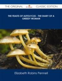 Feasts of Autolycus - The Diary of a Greedy Woman - The Original Classic Edition