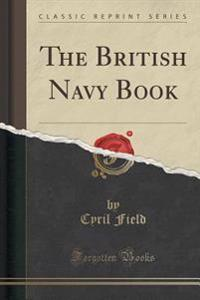 The British Navy Book (Classic Reprint)