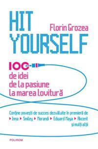 Hit Yourself. 100 de idei de la pasiune la marea lovitura (romana)