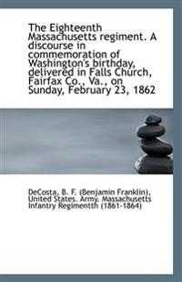 The Eighteenth Massachusetts regiment. A discourse in commemoration of Washington's birthday, delive