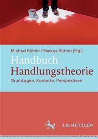 Handbuch Handlungstheorie: Grundlagen, Kontexte, Perspektiven