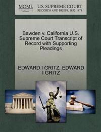 Bawden V. California U.S. Supreme Court Transcript of Record with Supporting Pleadings