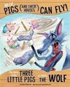 No Lie, Pigs (and Their Houses) Can Fly!: The Story of the Three Little Pigs as Told by the Wolf