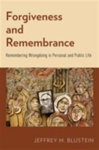 Forgiveness and Remembrance: Remembering Wrongdoing in Personal and Public Life