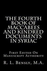 The Fourth Book of Maccabees and Kindred Documents in Syriac: First Edited on Manuscript Authority