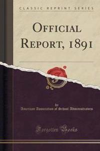 Official Report, 1891 (Classic Reprint)
