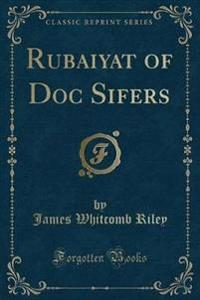 Rubaiyat of Doc Sifers (Classic Reprint)