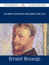Great Civil War in Lancashire (1642-1651) - The Original Classic Edition