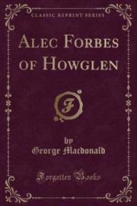 Alec Forbes of Howglen (Classic Reprint)