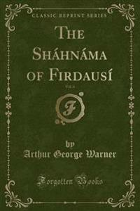 The Shahnama of Firdausi, Vol. 4 (Classic Reprint)
