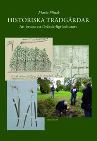 Historiska trädgårdar : att bevara ett föränderligt kulturarv
