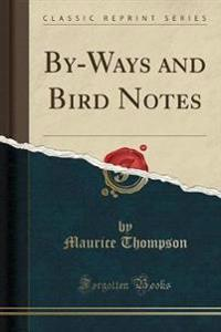 By-Ways and Bird Notes (Classic Reprint)