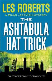The Ashtabula Hat Trick: A Milan Jacovich Mystery