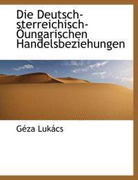 Die Deutsch-Sterreichisch-Oungarischen Handelsbeziehungen