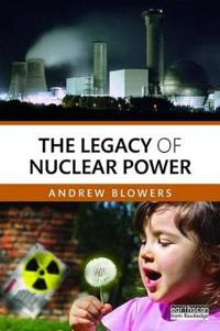 The Legacy of Nuclear Power
