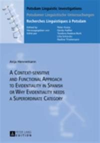 Context-sensitive and Functional Approach to Evidentiality in Spanish or Why Evidentiality needs a Superordinate Category