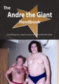 Andre the Giant Handbook - Everything you need to know about Andre the Giant