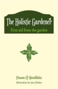 Holistic Gardener: First Aid from the Garden