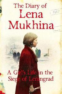 The Diary of Lena Mukhina: A Girl's Life in the Siege of Leningrad
