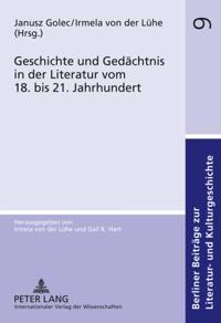Geschichte und Gedachtnis in der Literatur vom 18. bis 21. Jahrhundert