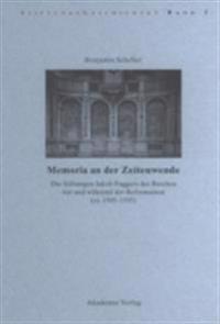 Memoria an der Zeitenwende. Die Stiftungen Jakob Fuggers des Reichen vor und wahrend der Reformation (ca. 1505-1555)