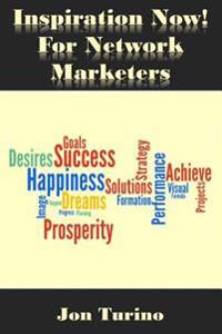 Inspiration Now! for Network Marketers: What You Need to Succeed!