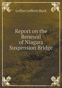 Report on the Renewal of Niagara Suspension Bridge