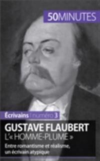 Gustave Flaubert, l' homme-plume
