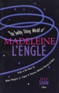 Swiftly Tilting Worlds of Madeleine L'Engle