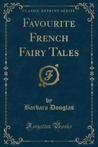 Favourite French Fairy Tales (Classic Reprint)