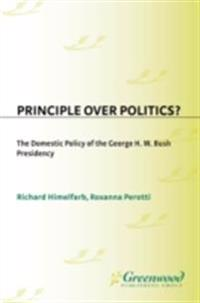 Principle Over Politics? The Domestic Policy of the George H. W. Bush Presidency