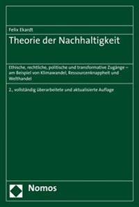 Theorie Der Nachhaltigkeit: Ethische, Rechtliche, Politische Und Transformative Zugange - Am Beispiel Von Klimawandel, Ressourcenknappheit Und Wel