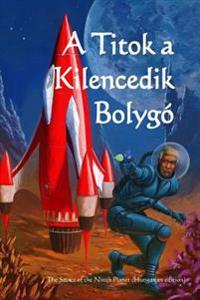 A Titok a Kilencedik Bolygo: The Secret of the Ninth Planet (Hungarian Edition)