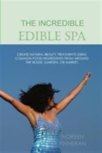 Incredible Edible Spa: Create Natural Beauty Treatments Using Common Food Ingredients from Around the House, Garden, or Market