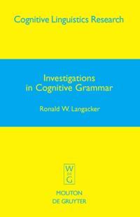 Investigations in Cognitive Grammar