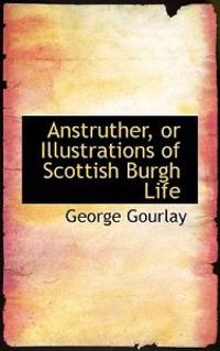 Anstruther, or Illustrations of Scottish Burgh Life