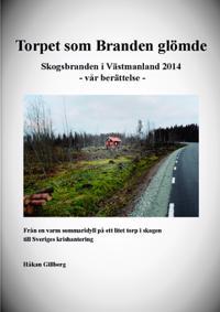 Torpet som Branden glömde : skogsbranden i Västmanland 2014  - vår berättelse -
